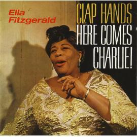 Clap Hands, Here Comes Charlie! - Ella Fitzgerald
