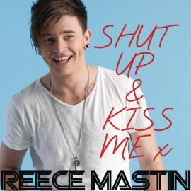Shut Up & Kiss Me - Reece Mastin