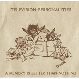 A Memory Is Better Than Nothing - Television Personalities
