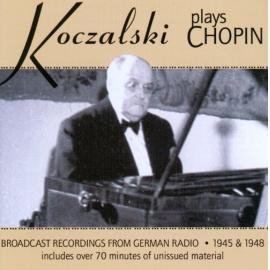 Koczalski Plays Chopin: Broadcast Recordings from German Radio 1945 & 1948 - Raoul Koczalski