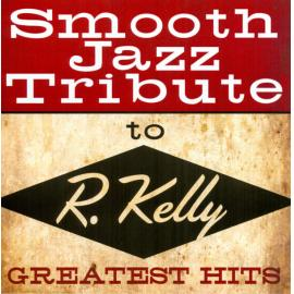 Smooth Jazz Tribute To R. Kelly Greatest Hits - The Smooth Jazz All Stars