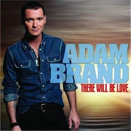 There Will Be Love - Adam Brand