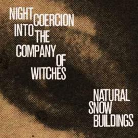 Night Coercion Into The Company Of Witches - Natural Snow Buildings