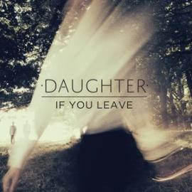 If You Leave - Daughter