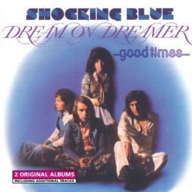 Dream On Dreamer & Good Times - Shocking Blue