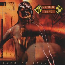 Burn My Eyes - Machine Head