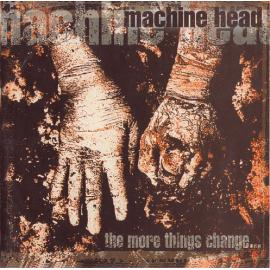 The More Things Change... - Machine Head