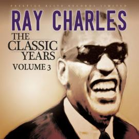CLASSIC YEARS, VOL. 3 - Ray Charles