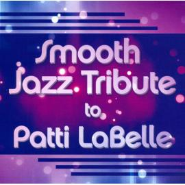 Smooth Jazz Tribute To Patti LaBelle - The Smooth Jazz All Stars