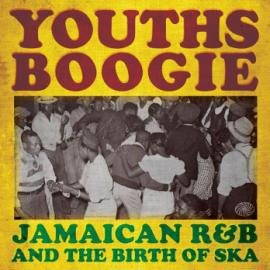 Youths Boogie (Jamaican R&B And The Birth Of Ska) - Various Production