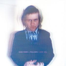 Dear Mark J. Mulcahy, I Love You - Mark Mulcahy