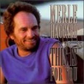 THIS IS FOR YOU - Merle Haggard