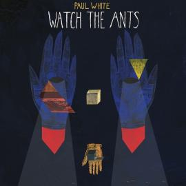 Watch The Ants - Paul White