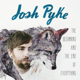 The Beginning And The End Of Everything - Josh Pyke