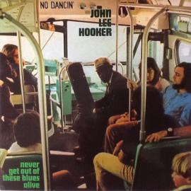 Never Get Out Of These Blues Alive - John Lee Hooker