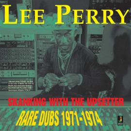 Skanking With The Upsetter - Rare Dubs 1971-1974 - Lee Perry