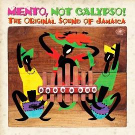 Mento, Not Calypso! The Original Sound Of Jamaica - Various Production