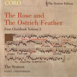 The Rose And The Ostrich Feather - Eton Choirbook Volume I - The Sixteen