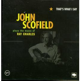 That's What I Say: John Scofield Plays The Music Of Ray Charles - John Scofield