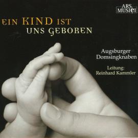 Ein Kind Ist Uns Geboren - Augsburger Domsingknaben
