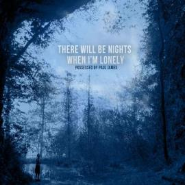 There Will Be Nights When I'm Lonely - Possessed By Paul James