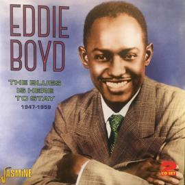 The Blues Is Here To Stay 1947-1959 - Eddie Boyd