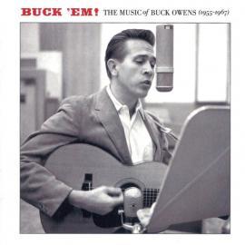 Buck 'em! The Music Of Buck Owens (1955-1967) - Buck Owens