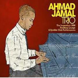 The Legendary 1958 Pershing Lounge & Spotlite Club Performances - Ahmad Jamal Trio