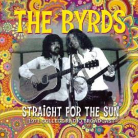 Straight For The Sun (1971 College Radio Broadcast) - The Byrds