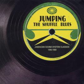 Jumping The Shuffle Blues - Jamaican Sound System Classics 1946-1960 - Various Production