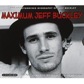 Maximum Jeff Buckley: The Unauthorised Biography - Jeff Buckley
