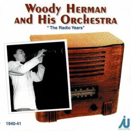 """""""The Radio Years"""" 1940-41 - Woody Herman And His Orchestra"""