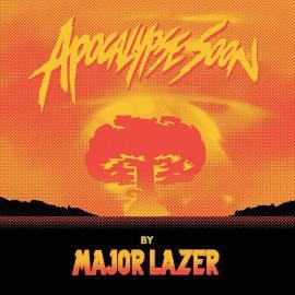 Apocalypse Soon - Major Lazer
