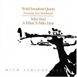 Selim Sivad. Tribute To Miles Davis With African Drums - World Saxophone Quartet