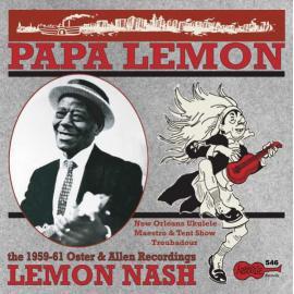 Papa Lemon - New Orleans Ukulele Maestro & Tent Show Troubadour - The 1959-61 Oster & Allen Recordings - Lemon Nash