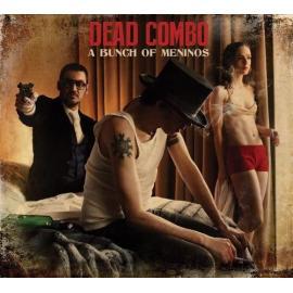 A Bunch Of Meninos - Dead Combo