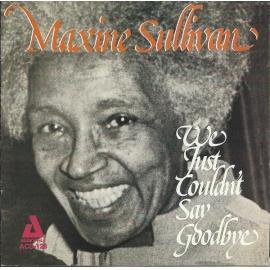 We Just Couldn't Say Goodbye - Maxine Sullivan