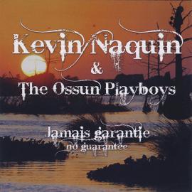 Jamais Garantie - No Guarantee - Kevin Naquin And The Ossun Playboys