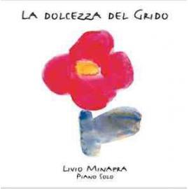La Dolcezza Del Grido - Livio Minafra