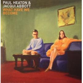 What Have We Become - Paul Heaton + Jacqui Abbott