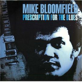 Prescription For The Blues - Mike Bloomfield