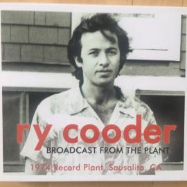 Broadcast From The Plant. 1974, Record Plant, Sausalito, CA - Ry Cooder