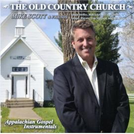 The Old Country Church : Appalachian Gospel Instrumentals - Mike Scott
