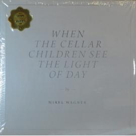 When The Cellar Children See The Light Of Day - Mirel Wagner