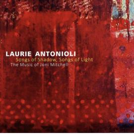 Songs Of Shadow, Songs Of Light: The Music Of Joni Mitchell - Laurie Antonioli