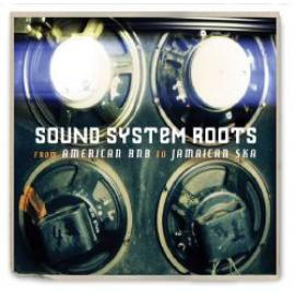 Sound System Roots - From American RnB To Jamaican Ska - Various Production