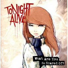 What Are You So Scared Of? - Tonight Alive