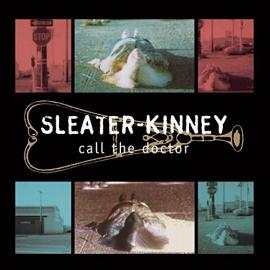 Call The Doctor - Sleater-Kinney