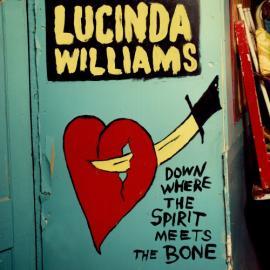 Down Where The Spirit Meets The Bone - Lucinda Williams
