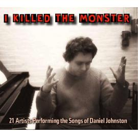 I Killed The Monster (21 Artists Performing The Songs Of Daniel Johnston) - Various Production